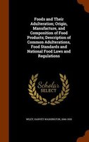 Foods and Their Adulteration; Origin, Manufacture, and Composition of Food Products; Description of Common Adulterations, Food Sta
