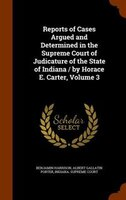 Reports of Cases Argued and Determined in the Supreme Court of Judicature of the State of Indiana / by Horace E. Carter, Volume 3