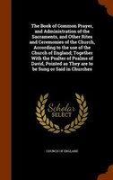 The Book of Common Prayer, and Administration of the Sacraments, and Other Rites and Ceremonies of the Church, According to the us