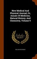 New Medical And Physical Journal, Or, Annals Of Medicine, Natural History, And Chemistry, Volume 9