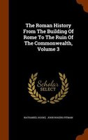 The Roman History From The Building Of Rome To The Ruin Of The Commonwealth, Volume 3