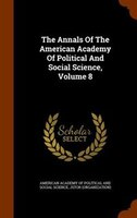 The Annals Of The American Academy Of Political And Social Science, Volume 8