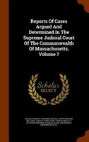 Reports Of Cases Argued And Determined In The Supreme Judicial Court Of The Commonwealth Of Massachusetts, Volume 7