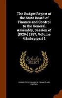 The Budget Report of the State Board of Finance and Control to the General Assembly, Session of [1929-] 1937, Volume