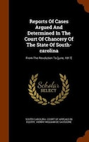 Reports Of Cases Argued And Determined In The Court Of Chancery Of The State Of South-carolina: From The Revolution To [june, 1817