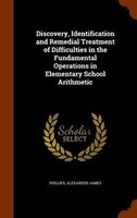 Discovery, Identification and Remedial Treatment of Difficulties in the Fundamental Operations in Elementary School Arithmetic