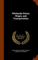 Wholesale Prices, Wages, and Transportation
