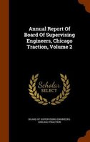 Annual Report Of Board Of Supervising Engineers, Chicago Traction, Volume 2