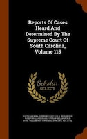 Reports Of Cases Heard And Determined By The Supreme Court Of South Carolina, Volume 115