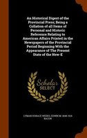An Historical Digest of the Provincial Press; Being a Collation of all Items of Personal and Historic Reference Relating to Americ