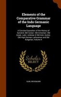 Elements of the Comparative Grammar of the Indo Germanic Language: A Concise Exposition of the History of Sanskrit, Old Iranian. O