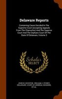Delaware Reports: Containing Cases Decided In The Supreme Court (excepting Appeals From The Chancellor) And The Super