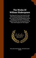 The Works Of William Shakespeare: The Plays Ed. From The Folio Of 1623, With Various Readings From All The Eds. And All The Commen