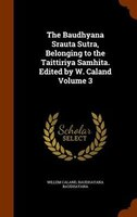 The Baudhyana Srauta Sutra, Belonging to the Taittiriya Samhita. Edited by W. Caland Volume 3
