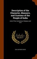 Description of the Character, Manners, and Customs of the People of India: And of Their Institutions, Religious and Civil