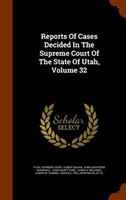 Reports Of Cases Decided In The Supreme Court Of The State Of Utah, Volume 32