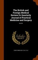 The British and Foreign Medical Review Or Quarterly Journal of Practical Medicine and Surgery: Vol XII