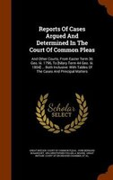 Reports Of Cases Argued And Determined In The Court Of Common Pleas: And Other Courts, From Easter Term 36 Geo. Iii. 1796, To [hil
