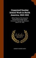 Organized Sunday School Work in North America, 1918-1922: Official Report of the Sixteenth International Sunday School Convention,