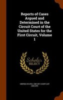 Reports of Cases Argued and Determined in the Circuit Court of the United States for the First Circuit, Volume 1
