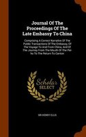Journal Of The Proceedings Of The Late Embassy To China: Comprising A Correct Narrative Of The Public Transactions Of The Embassy,