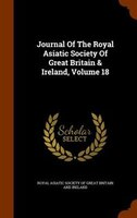 Journal Of The Royal Asiatic Society Of Great Britain & Ireland, Volume 18