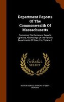 Department Reports Of The Commonwealth Of Massachusetts: Containing The Decisions, Reports, Opinions, And Rulings Of The Various D