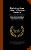 The International Library of Famous Literature: Selections From the World's Great Writers, Ancient, Mediaeval, and