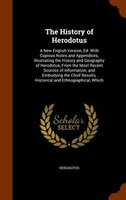 The History of Herodotus: A New English Version, Ed. With Copious Notes and Appendices, Illustrating the History and Geograph