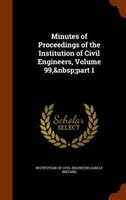 Minutes of Proceedings of the Institution of Civil Engineers, Volume 99, part 1