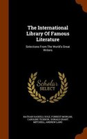 The International Library Of Famous Literature: Selections From The World's Great Writers