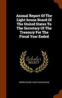 Annual Report Of The Light-house Board Of The United States To The Secretary Of The Treasury For The Fiscal Year Ended