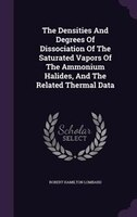 The Densities And Degrees Of Dissociation Of The Saturated Vapors Of The Ammonium Halides, And The Related Thermal Data