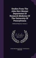 Studies From The John Herr Musser Department Of Research Medicine Of The University Of Pennsylvania: Collected Reprints, Volume 3
