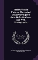 Pleasures and Palaces; Illustrated With Drawings by John Wolcott Adams and With Photographs