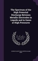The Spectrum of the High Potential Discharge Between Metallic Electrodes in Liquids and in Gases at High Pressures