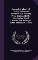 Journal of a Lady of Quality; Being the Narrative of a Journey From Scotland to the West Indies, North Carolina, and Portugal, in