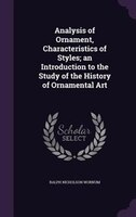 Analysis of Ornament, Characteristics of Styles; an Introduction to the Study of the History of Ornamental Art