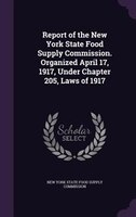 Report of the New York State Food Supply Commission. Organized April 17, 1917, Under Chapter 205, Laws of 1917