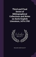 Third and Final Series of Bibliographical Collections and Notes on Early English Literature, 1474-1700