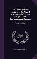 The Literary Digest History of the World war, Compiled From Original and Contemporary Sources: American, British, French, German,