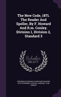 The New Code, 1871. The Reader And Speller, By F. Howard And R.m. Conley. Division 1, Division 2, Standard 3