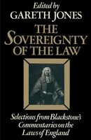 The Sovereignty Of The Law: Selections From Blackstone's Commentaries On The Laws Of England