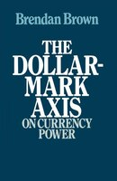 The Dollar-mark Axis:  On Currency Power
