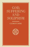God, Suffering And Solipsism