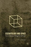 Eschatology And Space: The Lost Dimension In Theology Past And Present