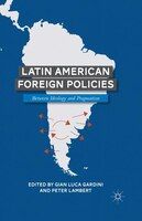 Latin American Foreign Policies: Between Ideology And Pragmatism