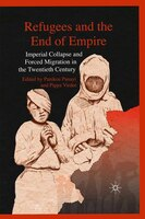 Refugees And The End Of Empire: Imperial Collapse And Forced Migration In The Twentieth Century