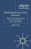 Rethinking The Post Soviet Experience: Markets, Moral Economies And Cultural Contradictions Of Post Socialist Russia