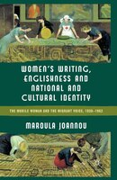 Women's Writing, Englishness And National And Cultural Identity: The Mobile Woman And The Migrant Voice, 1938-62